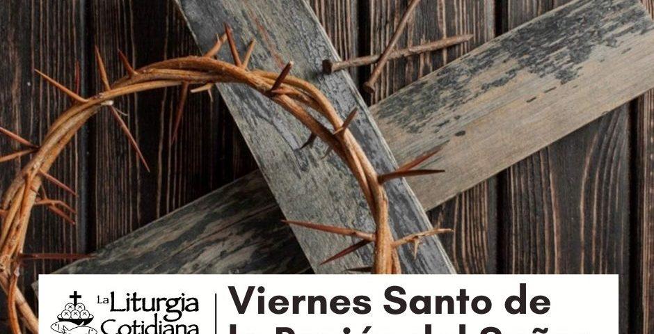 LITURGIA COTIDIANA 2 DE MARZO: VIERNES SANTO DE LA PASIÓN DEL SEÑOR. Rojo.