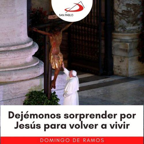Domingo de Ramos: Dejémonos sorprender por Jesús para volver a vivir