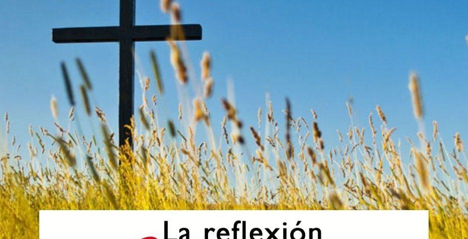 LA REFLEXIÓN DOMINICAL: Domingo 5º de Cuaresma (21 de marzo de 2021)