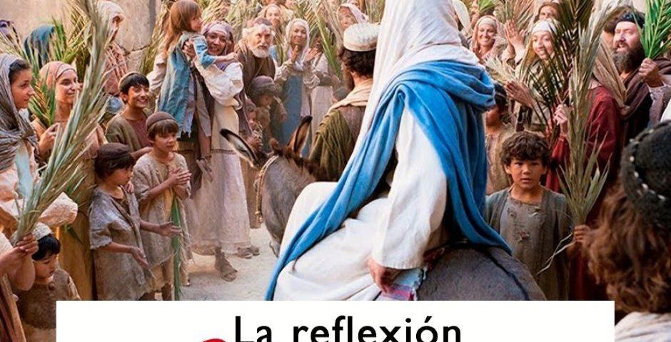 LA REFLEXIÓN DOMINICAL: Domingo de Ramos (28 de marzo de 2021)