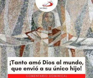 COMENTARIO DOMINICAL: ¡Tanto amó Dios al mundo, que envió a su único hijo!