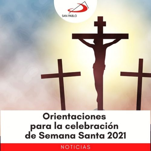 Orientaciones para la celebración de Semana Santa 2021