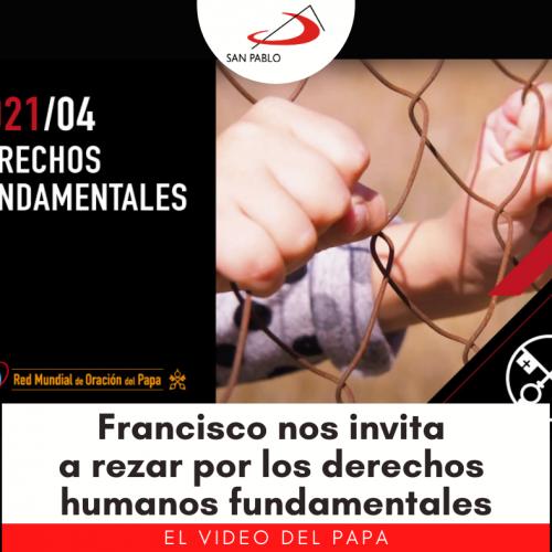 VIDEO DEL PAPA: Francisco nos invita a rezar por los derechos humanos fundamentales