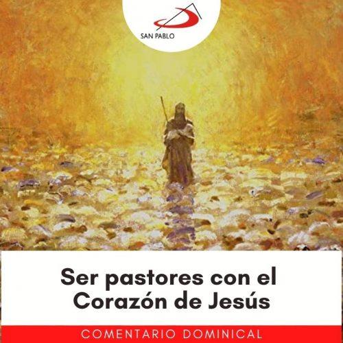 COMENTARIO DOMINICAL: Ser pastores con el Corazón de Jesús