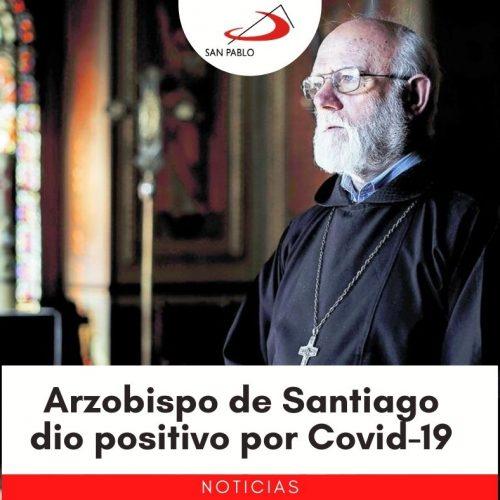 Arzobispo de Santiago dio positivo por Covid-19