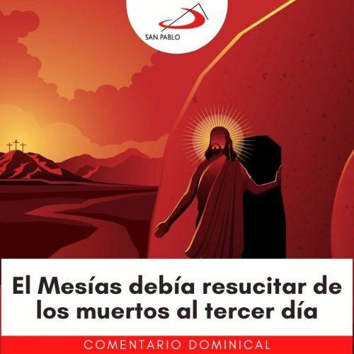 COMENTARIO DOMINICAL: El Mesías debía resucitar de los muertos al tercer día