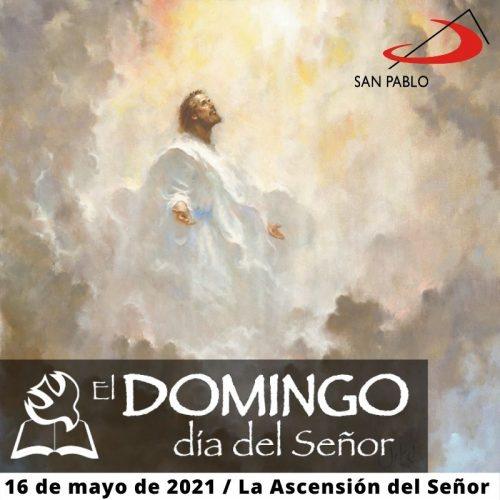 El Domingo, día del Señor: La Ascensión del Señor