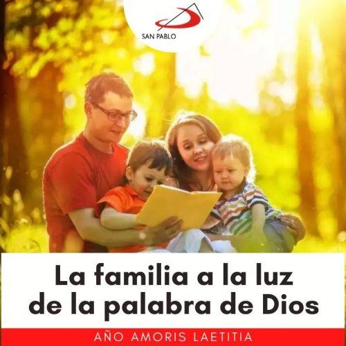 AÑO AMORIS LAETITIA: La familia a la luz de la Palabra de Dios