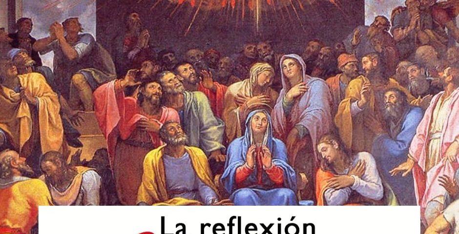 LA REFLEXIÓN DOMINICAL: Pentecostés (23 de mayo de 2021)