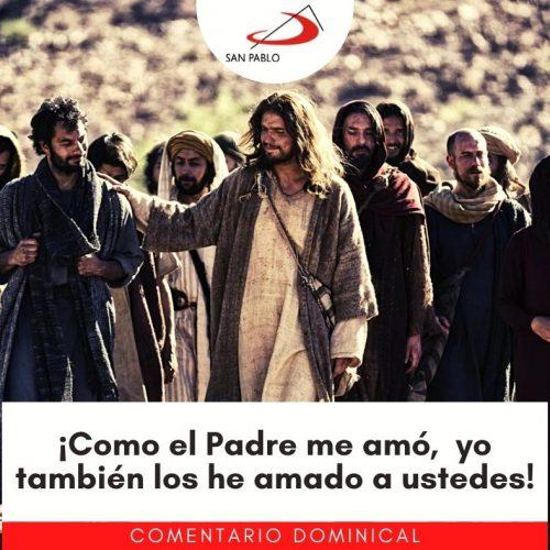 COMENTARIO DOMINICAL: ¡Como el Padre me amó, yo también los he amado a ustedes!