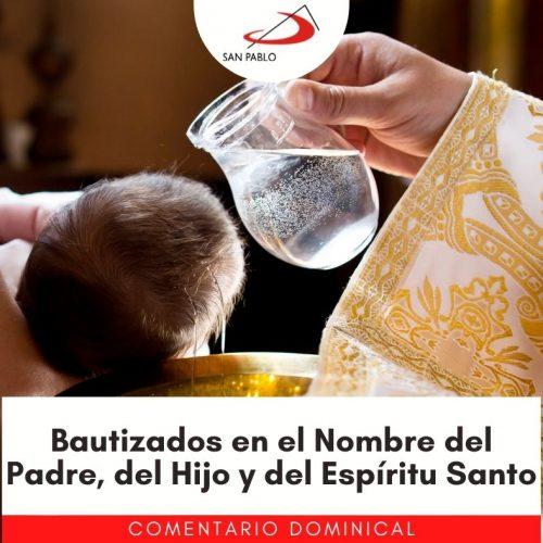 COMENTARIO DOMINICAL: Bautizados en el Nombre del Padre, del Hijo y del Espíritu Santo