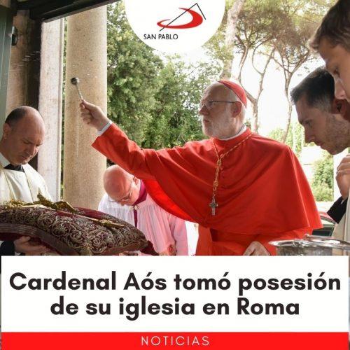 Cardenal Aós tomó posesión de su iglesia en Roma