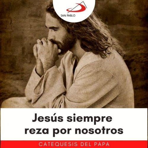 CATEQUESIS DEL PAPA: Jesús siempre reza por nosotros