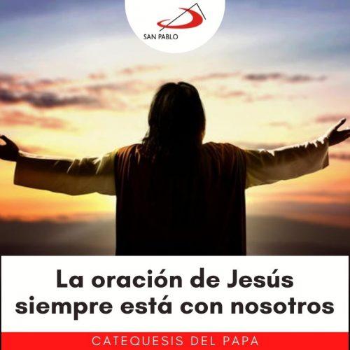 CATEQUESIS DEL PAPA: La oración de Jesús siempre está con nosotros