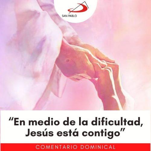 """COMENTARIO DOMINICAL: """"En medio de la dificultad, Jesús está contigo"""""""