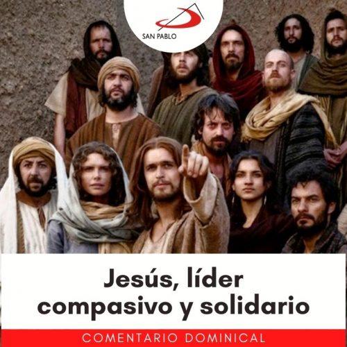 COMENTARIO DOMINICAL: Jesús, líder compasivo y solidario