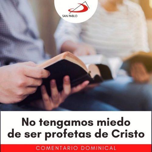 COMENTARIO DOMINICAL: No tengamos miedo de ser profetas de Cristo