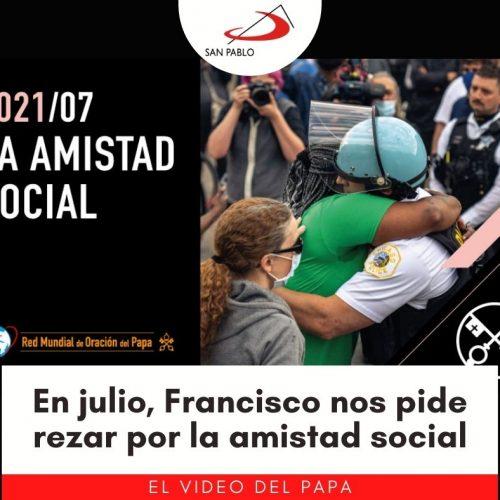 En julio, Francisco nos pide rezar por la amistad social