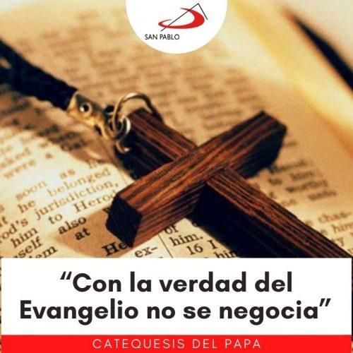 """CATEQUESIS DEL PAPA: """"Con la verdad del Evangelio no se negocia"""""""