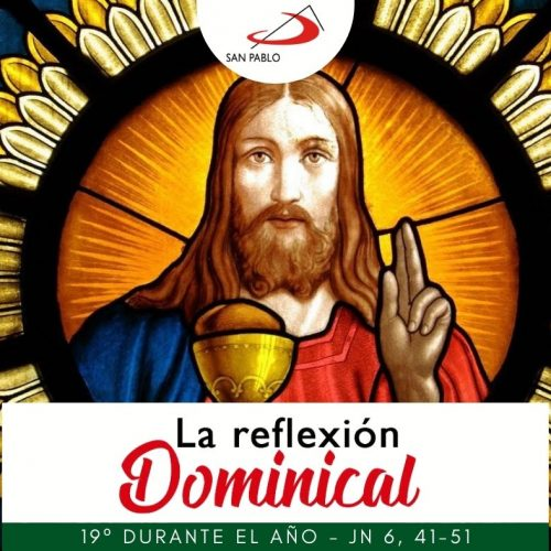 LA REFLEXIÓN DOMINICAL: 19° durante el año (8 de agosto de 2021)