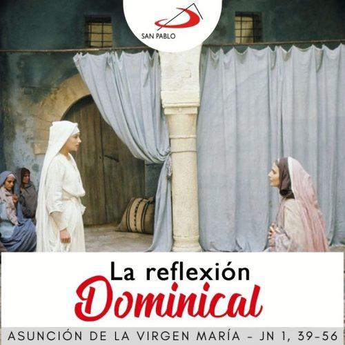 LA REFLEXIÓN DOMINICAL: La Asunción de la Virgen María (15 de agosto de 2021)