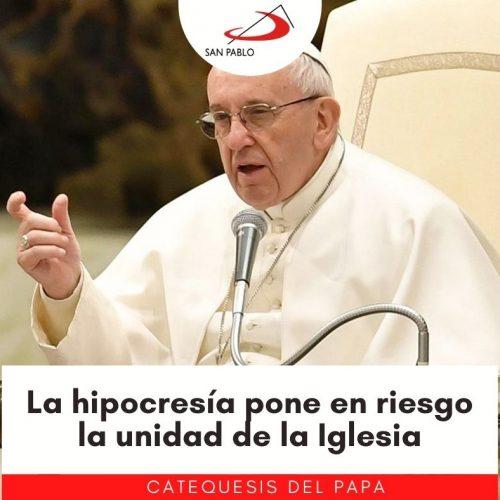 CATEQUESIS DEL PAPA: La hipocresía pone en riesgo la unidad de la Iglesia