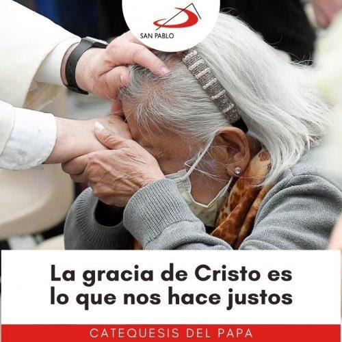 La gracia de Cristo es lo que nos hace justos