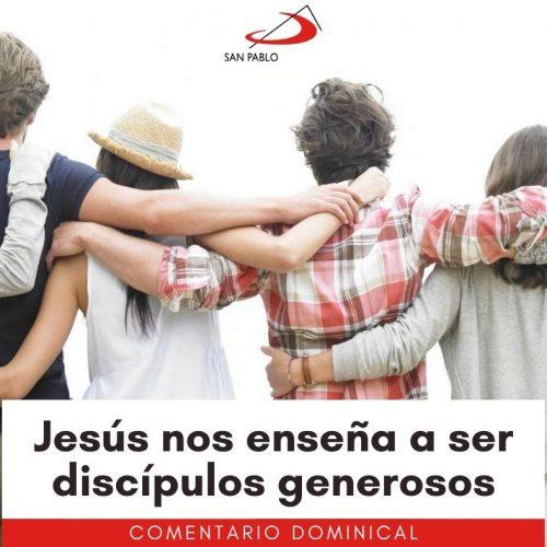 COMENTARIO DOMINICAL: Jesús nos enseña a ser discípulos generosos