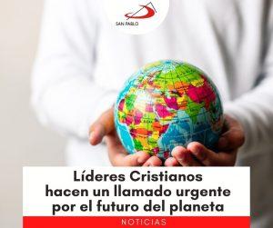 Líderes Cristianos hacen un llamado urgente por el futuro del planeta