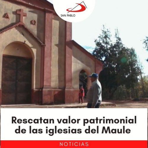 Rescatan valor patrimonial de las iglesias del Maule