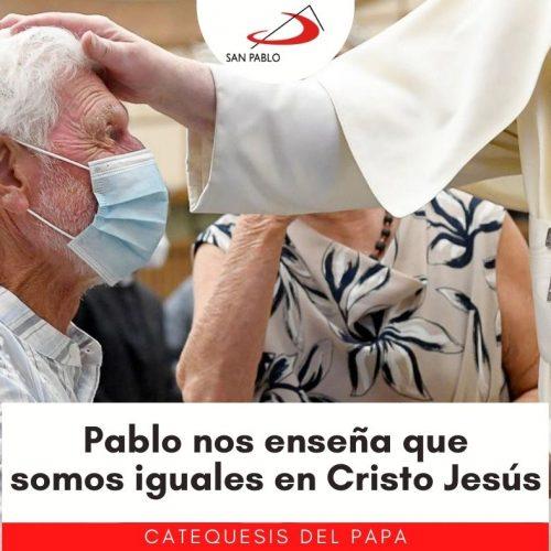 CATEQUESIS DEL PAPA: Pablo nos enseña que somos iguales en Cristo Jesús