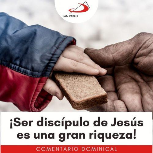 COMENTARIO DOMINICAL: ¡Ser discípulo de Jesús es una gran riqueza!