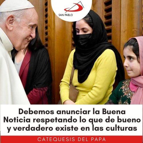 CATEQUESIS DEL PAPA: Debemos anunciar la Buena Noticia respetando lo que de bueno y verdadero existe en las culturas.
