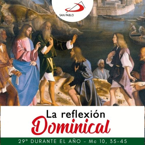 LA REFLEXIÓN DOMINICAL: 29° durante el año (17 de octubre de 2021)